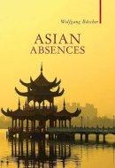 Buscher, Wolfgang - Asian Absences - 9781906598761 - V9781906598761