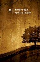 Katherine Duffy - Sorrow's Egg - 9781906614409 - 9781906614409