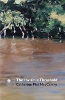 MacCarthy, Catherine Phil - The Invisible Threshold - 9781906614607 - KST0011294