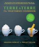 Powley, Amanda, Taylor, Philip M. - Terre a Terre: The Vegetarian Cookbook - 9781906650049 - V9781906650049
