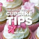 Avent, Meg - The Little Book of Cupcake Tips - 9781906650438 - V9781906650438