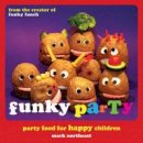Northeast, Mark - Funky Party: Party Food for Happy Children - 9781906650735 - V9781906650735