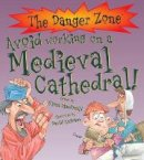 MacDonald, Fiona - Avoid Working on a Medieval Cathedral! (The Danger Zone) - 9781906714260 - V9781906714260