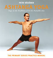 Raisanen, Petri - Ashtanga Yoga: The Yoga Tradition of Sri K. Pattabhi Jois: The Primary Series Practice Manual - 9781906756420 - V9781906756420