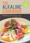 Dr. Stephan Domenig, Heinz Erlacher - The Alkaline Cookbook: 100 Delicious, Life-Changing Recipes - 9781906761615 - V9781906761615