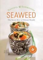 Brunner, Anne - Seaweed: Natural Superfoods - The Secret Key to Vibrant Health - 9781906761820 - V9781906761820