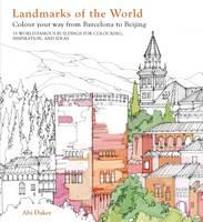 Abi Daker - Landmarks of the World: 35 World-Famous Landmarks for Inspiration, Ideas and Colouring in - 9781906761899 - V9781906761899