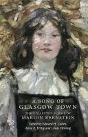 Bernstein, Marion H. - A Song of Glasgow Town: The Collected Poems of Marion Bernstein (ASLS Annual Volumes) - 9781906841133 - V9781906841133