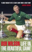 Bob Wilson - Life in the Beautiful Game - 9781906850036 - KNW0009737
