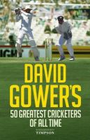 Gower, David - David Gower's 50 Greatest Cricketers of All Time - 9781906850883 - V9781906850883