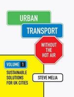 Melia, Steve - Urban Transport Without the Hot Air: Volume 1: Sustainable Solutions for UK Cities - 9781906860264 - V9781906860264