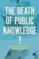 Davis, Aeron - The Death of Public Knowledge?: How Free Markets Destroy the General Intellect (PERC Papers) - 9781906897390 - V9781906897390