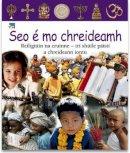Buller, Laura - Seo E Mo Chreideamh:  Reiligiuin Na Cruinne - Tri Shuile Paisti a Chreideann Iontu - 9781906907068 - 9781906907068