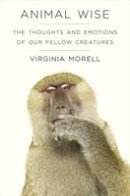 Morell, Virginia - Animal Wise: The Thoughts and Emotions of Animals - 9781906964917 - V9781906964917