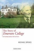 Spence, Michael - The Story of Emerson College: Its Founding Impulse, Work and Form - 9781906999445 - V9781906999445