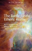 Thomas, Nick - The Battle for the Etheric Realm: Moral Technique and Etheric Technology: Apocalyptic Symptoms - 9781906999469 - V9781906999469