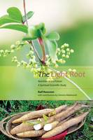 Roessner, Ralf - The Light Root: Nutrition of the Future: A Spiritual-Scientific Study - 9781906999636 - V9781906999636