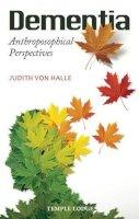 Halle, Judith Von - Dementia: Anthroposophical Perspectives - 9781906999742 - V9781906999742