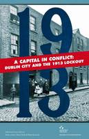 Francis Devine (ed) - A Capital in Conflict: Dublin City and the 1913 Lockout - 9781907002113 - V9781907002113