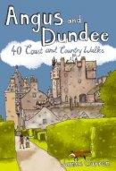 Carron, James - Angus and Dundee: 40 Coast and Country Walks - 9781907025150 - V9781907025150