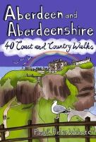 Webster, Paul - Aberdeen and Aberdeenshire: 40 Coast and Country Walks - 9781907025167 - V9781907025167