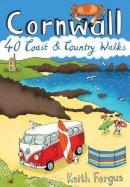 Fergus, Keith - Cornwall: 40 Coast and Country Walks - 9781907025426 - V9781907025426