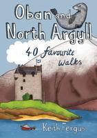Fergus, Keith - Oban and North Argyll: 40 Favourite Walks - 9781907025495 - V9781907025495