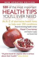 Hazel Courteney - 500 of the Most Important Health Tips You'll Ever Need: An A-Z of Alternative Health Hints to Help Over 200 Conditions. - 9781907030802 - KRA0006402
