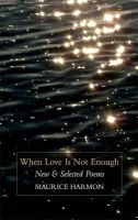 Maurice Harmon - When Love is not Enough:  New and Selected Poems - 9781907056390 - KDK0011530
