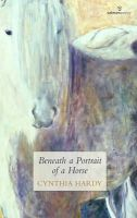 Cynthia Hardy - Beneath a Portrait of a Horse - 9781907056406 - KON0828475