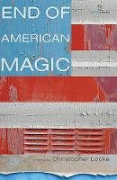 Christopher Locke - End of American Magic - 9781907056536 - KHS1033406