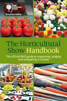 Royal Horticultural Society - The Horticultural Show Handbook: The Official RHS Guide to Organising, Judging and Competing in a Show - 9781907057656 - V9781907057656