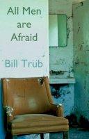 Trub, Bill - All Men are Afraid - 9781907090967 - V9781907090967