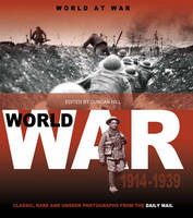 Daily Mail - World at War: 1914 to 1939 (Classic Rare & Unseen) - 9781907176678 - KST0013566