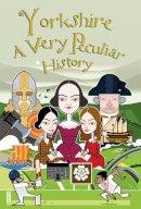 Malam, John - Yorkshire: A Very Peculiar History - 9781907184574 - V9781907184574