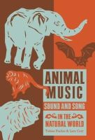 Tobias Fischer, Lara Cory - Animal Music: Sound and Song in the Natural World - 9781907222344 - V9781907222344