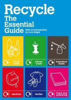 Lucy Siegle - Recycle: The Essential Guide - 9781907317026 - V9781907317026