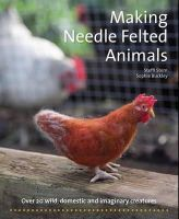 Stern, Steffi, Sophie Buckley - Making Needle-Felted Animals: Over 20 Wild, Domestic and Imaginary Creatures (Crafts and Family Activities) - 9781907359460 - V9781907359460