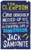 Clempson, Tom - One Seriously Messed-Up Week: In the Otherwise Mundane and Uneventful Life of Jack Samsonite - 9781907410550 - 9781907410550