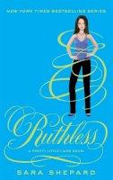Shepard, Sara - Ruthless: Pretty Little Liars: Book 10 - 9781907411922 - V9781907411922
