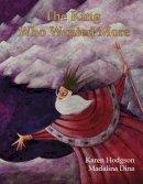 Hodgson, Karen J. - The King Who Wanted More - 9781907432033 - V9781907432033