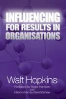 Hopkins, Walt - Influencing for Results in Organisations - 9781907471605 - V9781907471605
