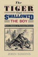 Simons, John - The Tiger That Swallowed the Boy - 9781907471711 - V9781907471711