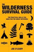 Joe O'Leary - The Wilderness Survival Guide: The Practical Skills You Need for the Great Outdoors - 9781907486043 - V9781907486043