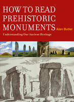 Alan Butler - How to Read Prehistoric Monuments: Understanding Our Ancient Heritage - 9781907486449 - V9781907486449