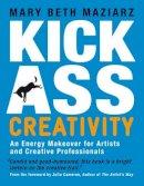 Maziarz, Mary Beth - Kick-Ass Creativity - 9781907486463 - V9781907486463