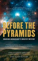Christopher Knight, Alan Butler - Before the Pyramids: Cracking Archaeology's Greatest Mystery - 9781907486661 - V9781907486661