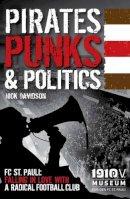 Davidson, Nick - Pirates, Punks & Politics: FC St. Pauli: Falling in Love with a Radical Football Club - 9781907524417 - V9781907524417