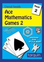 Smith, David - Ace Mathematics Games 2: 13 Exciting Activities to Engage Ages 6-7 2015 - 9781907550928 - V9781907550928