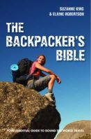 King, Suzanne, Robertson, Elaine - The Backpacker's Bible: Your Essential Guide to Round-the-World Travel - 9781907554216 - V9781907554216